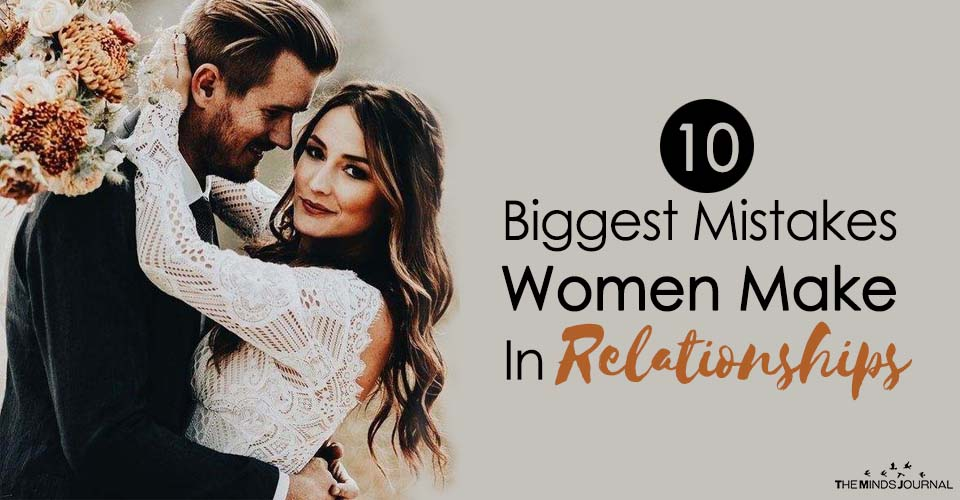 10 Biggest Mistakes Women Make In Relationships