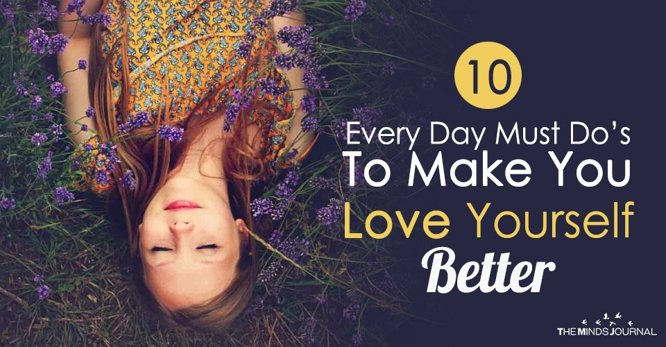 10 Every Day Must Do's To Make You Love Yourself Better