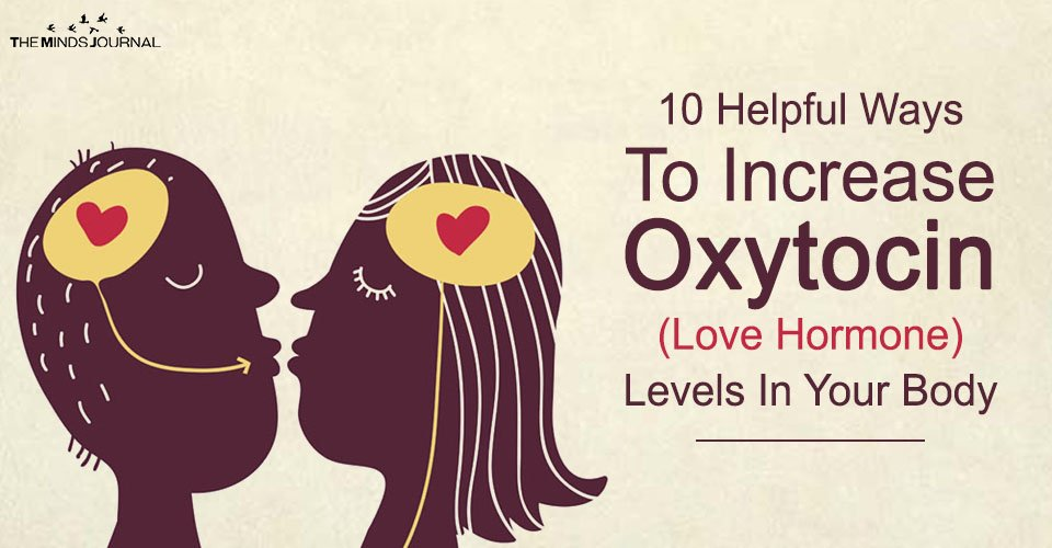10 Helpful Ways To Increase Oxytocin (Love Hormone) Levels In Your Body