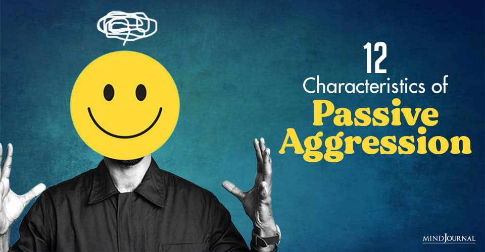 12 Characteristics of Passive Aggression and How To Deal With A Passive-Aggressive Partner