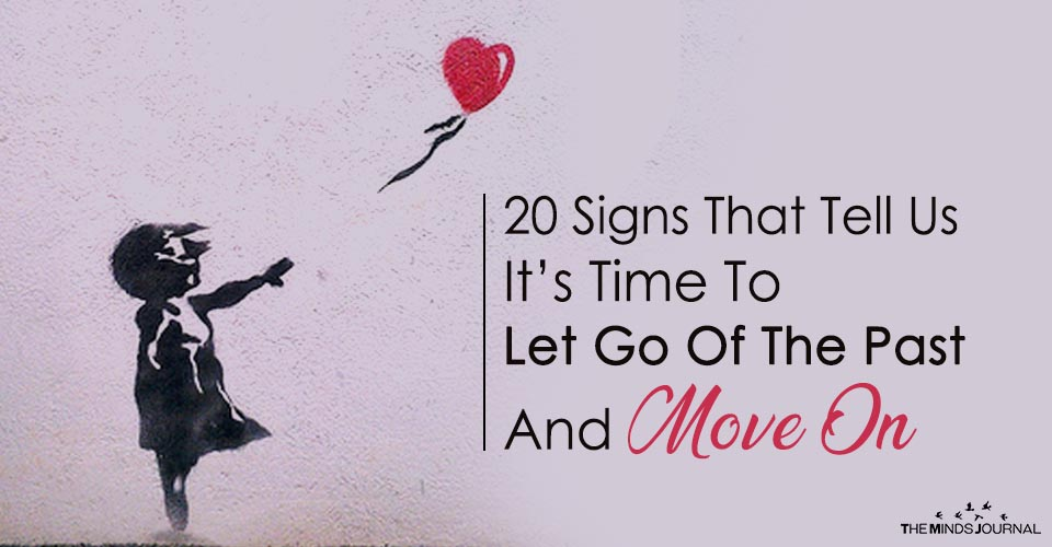 20 Signs That Tell Us It's Time To Let Go Of The Past And Move On