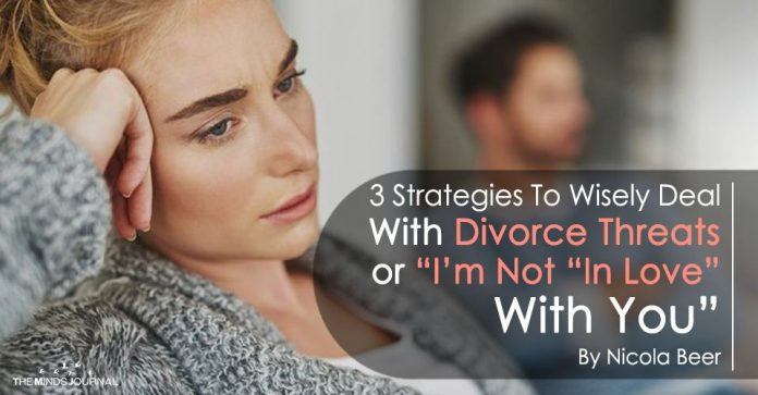 """3 Strategies To Wisely Deal With Divorce Threats or """"I'm Not """"In Love"""" With You"""""""