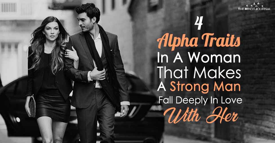 4 Alpha Traits In A Woman That Makes A Strong Man Fall Deeply In Love With Her