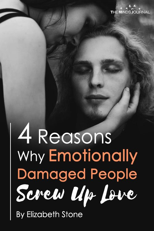 4 Reasons Why Emotionally Damaged People Screw Up Love