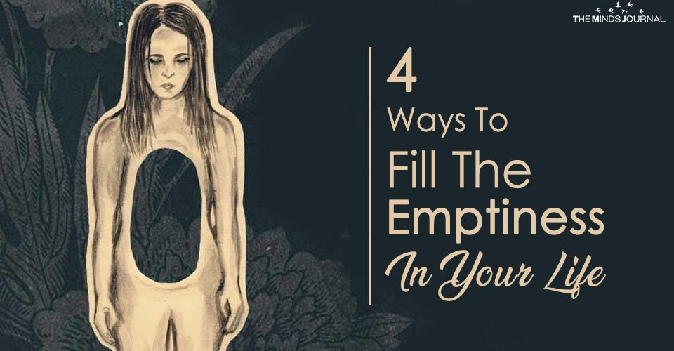 4 Ways To Fill The Emptiness In Your Life