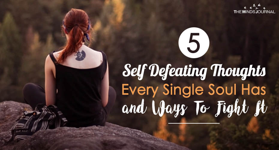 5 Self Defeating Thoughts Every Single Soul Has and Ways To Fight It