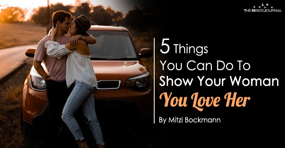 5 Things You Can Do To Show Your Woman You Love Her