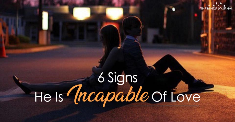 6 Signs He Is Incapable Of Love