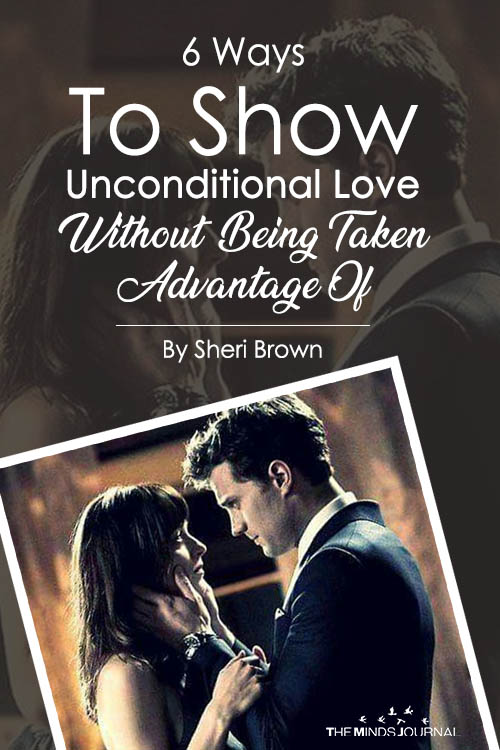 6 Ways To Show Unconditional Love Without Been Taken Advantage Of