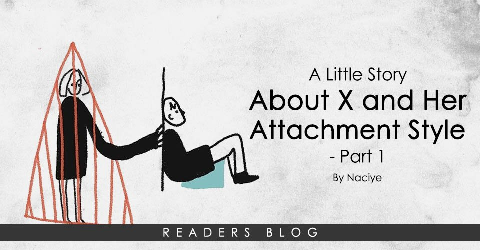 A Little Story About X and Her Attachment Style- Part 1