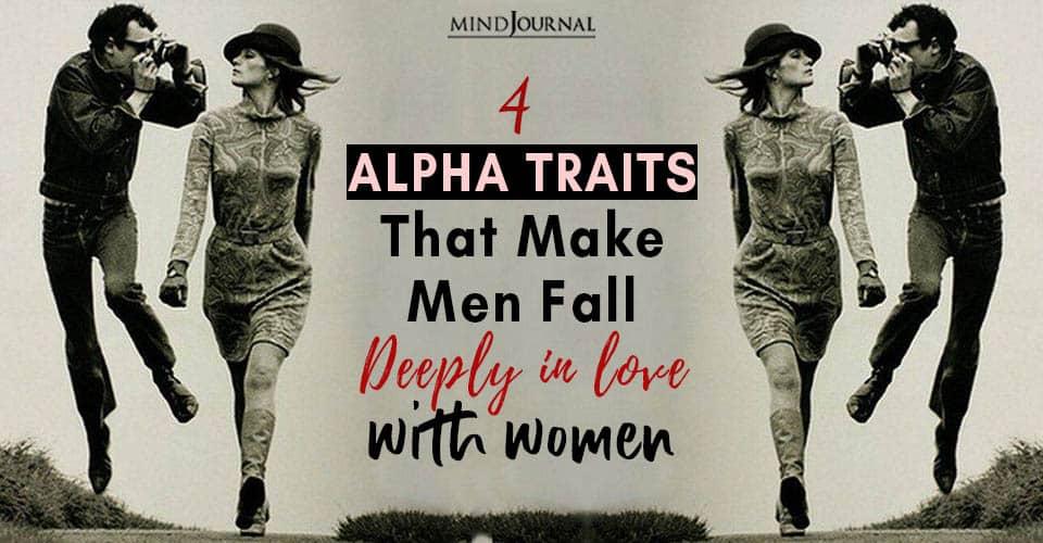 Alpha Traits Women Make Men Fall Deeply Love Them