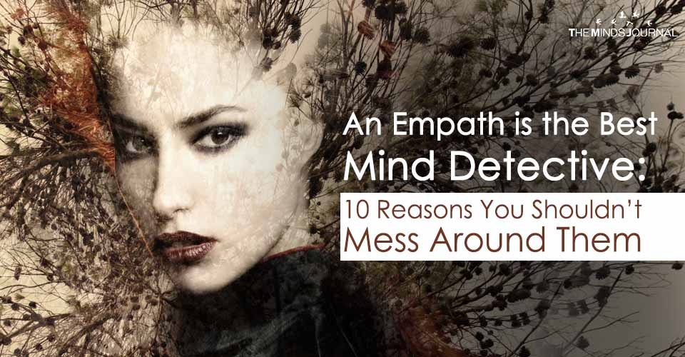 An Empath is the Best Mind Detective: 10 Reasons You Shouldn't Mess Around Them