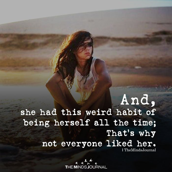 And, she had this weird habit of being herself all the time
