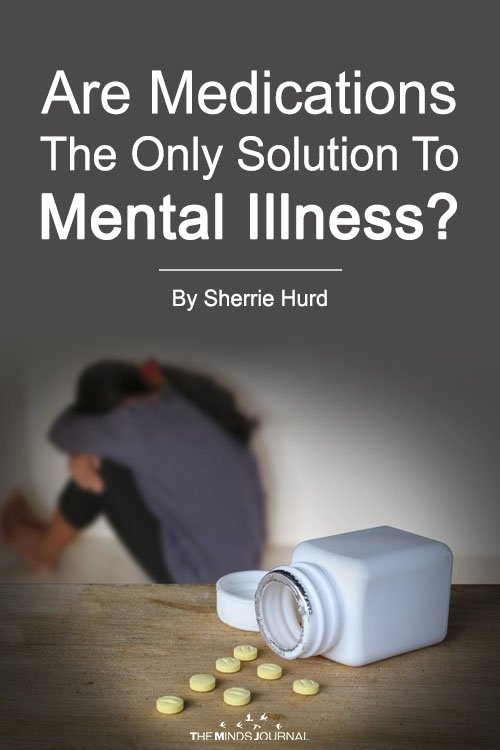 Are Medications The Only Solution To Mental Illness?