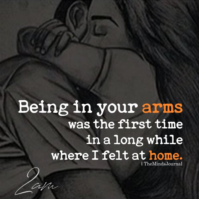 Being in your arms was the first time