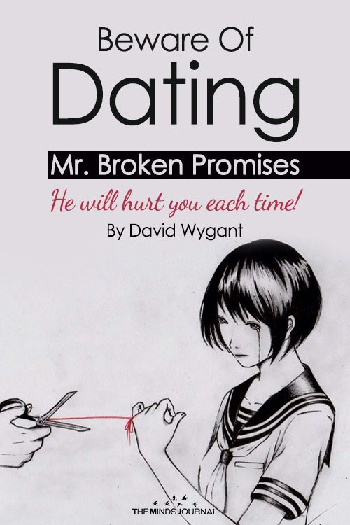 Beware Of Dating Mr. Broken Promises! He will hurt you each time!