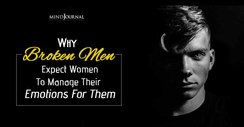 Broken Men Expect Women Manage Emotions