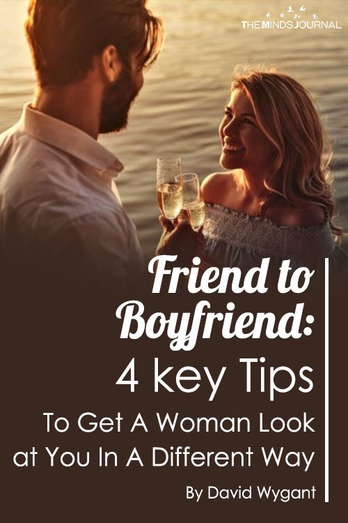 Friend To Boyfriend 4 Key Tips To Get A Woman To Look At You In A Different Way
