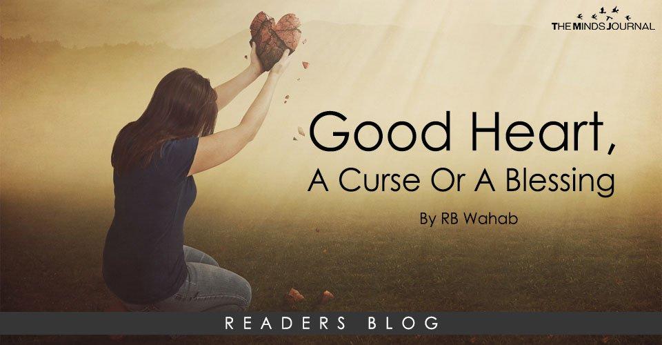 Good Heart, A Curse Or A Blessing