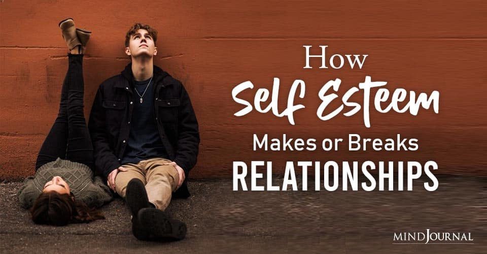 How Self-Esteem Makes Breaks Relationships