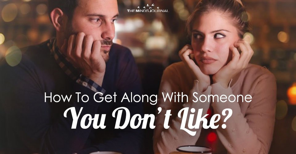 How To Get Along With Someone You Don't Like?