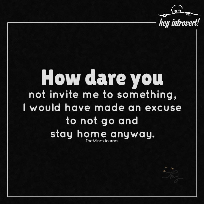 How dare you not invite me to something