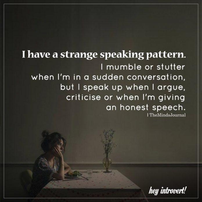 I have a strange speaking pattern