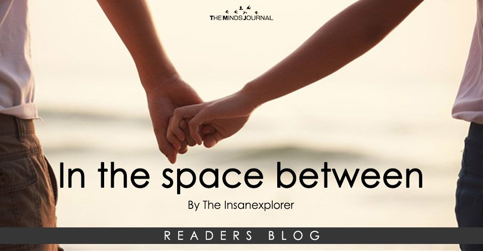 In the space between…