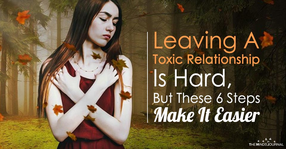 Leaving A Toxic Relationship Is Hard, But These 6 Steps Make It Easier