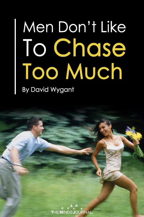 Men Don't Like To Chase Too Much