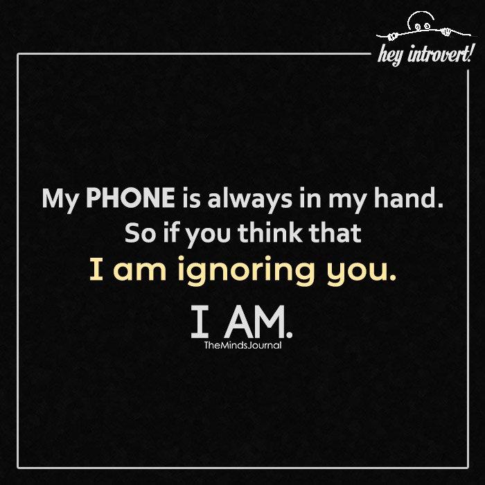 My phone is always in my hand