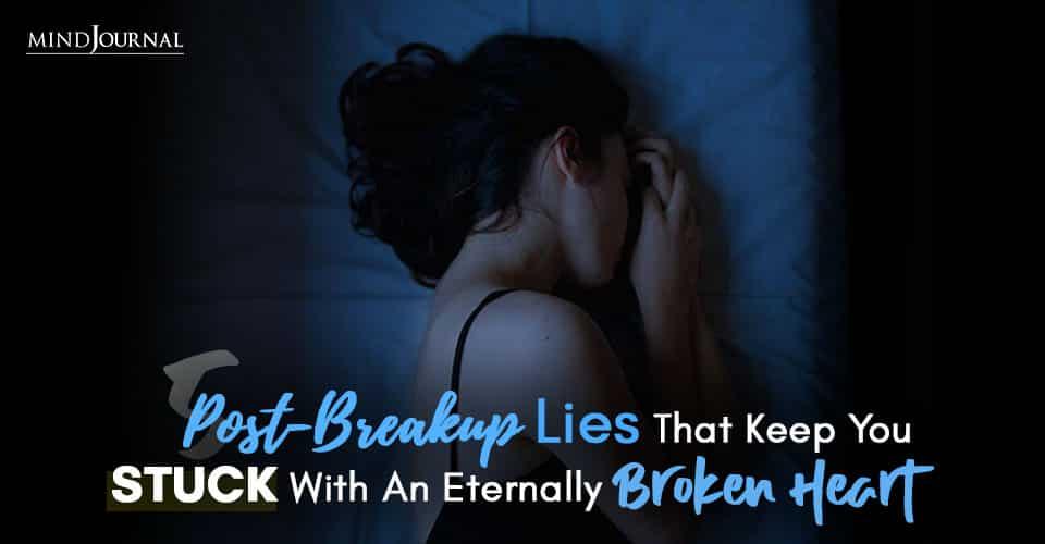 PostBreakup Lies Keep STUCK With Broken Heart
