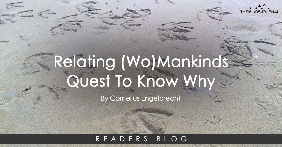 Relating (Wo)Mankinds Quest To Know Why