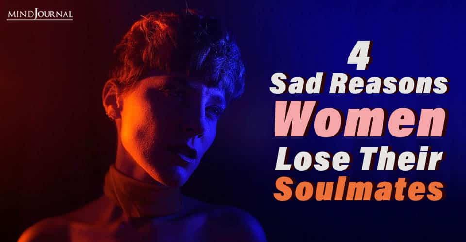 Sad Reasons Women Lose Soulmates