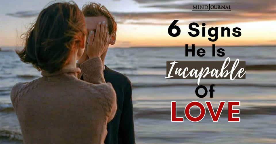 Signs He Incapable Of Love