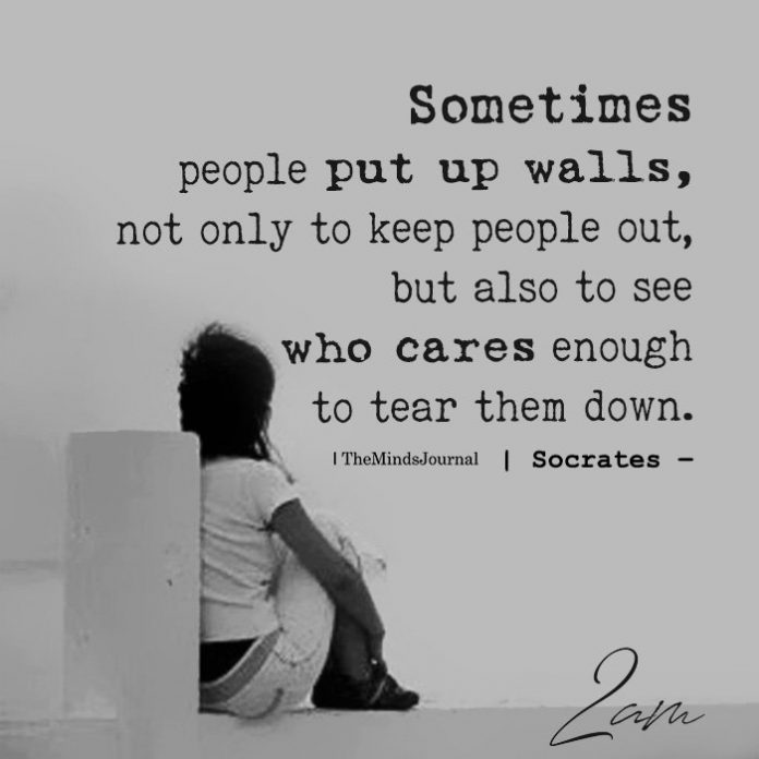Sometimes people put up walls