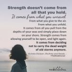 Strength doesn't come from all that you hold