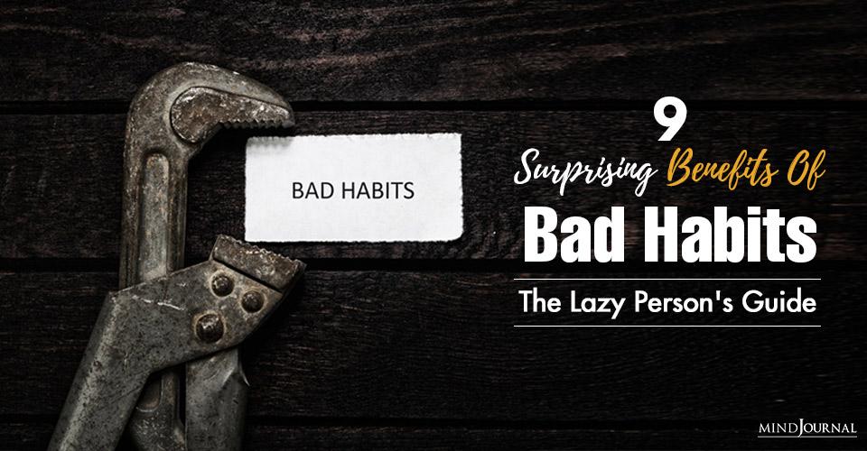Surprising Benefits Of Bad Habits