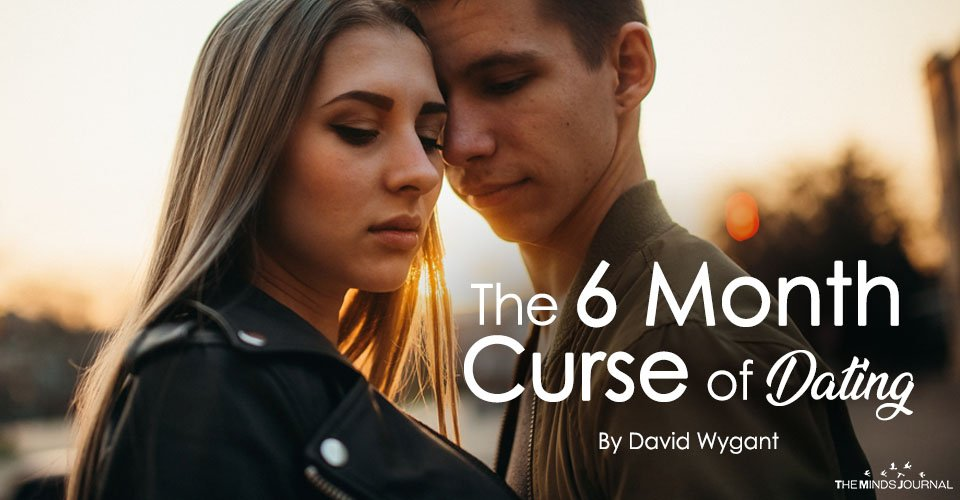 The 6 Month Curse of Dating