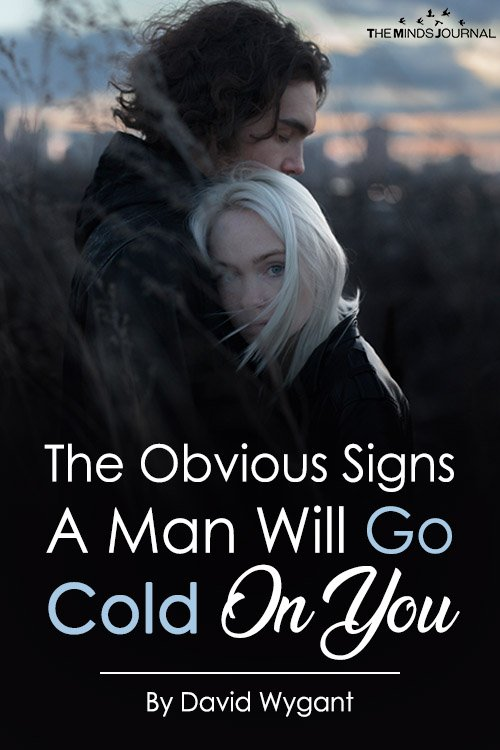 The Obvious Signs A Man Will Go Cold On You