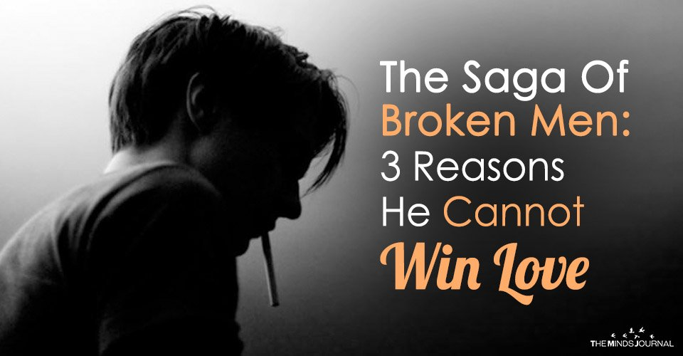 The Saga Of Broken Men: 3 Reasons He Cannot Win Love