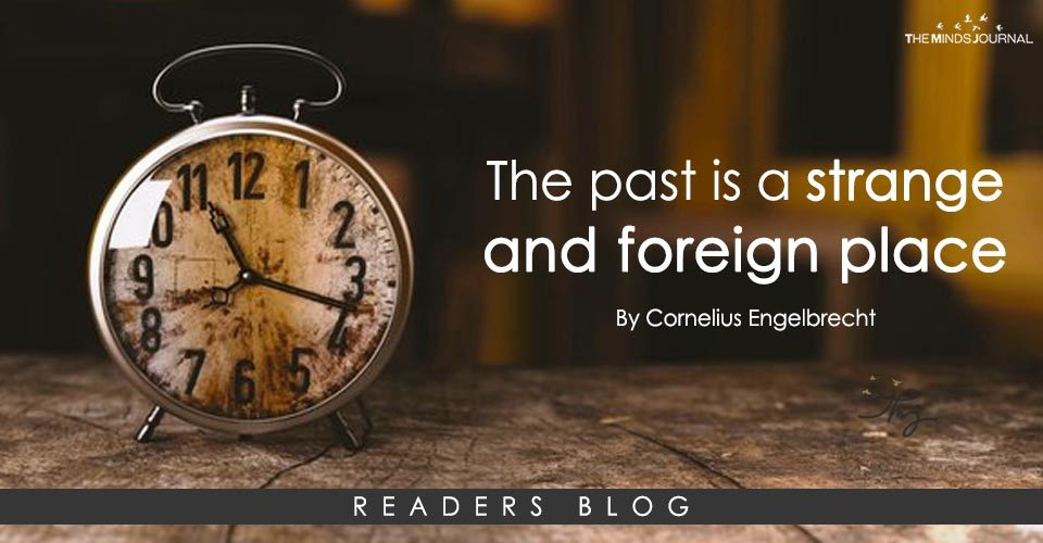 The past is a strange and foreign place
