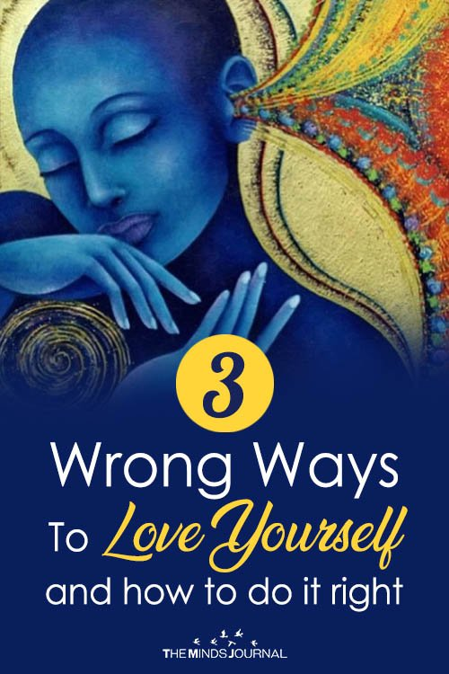 Three Wrong Ways To Love Yourself And How To Do It Right