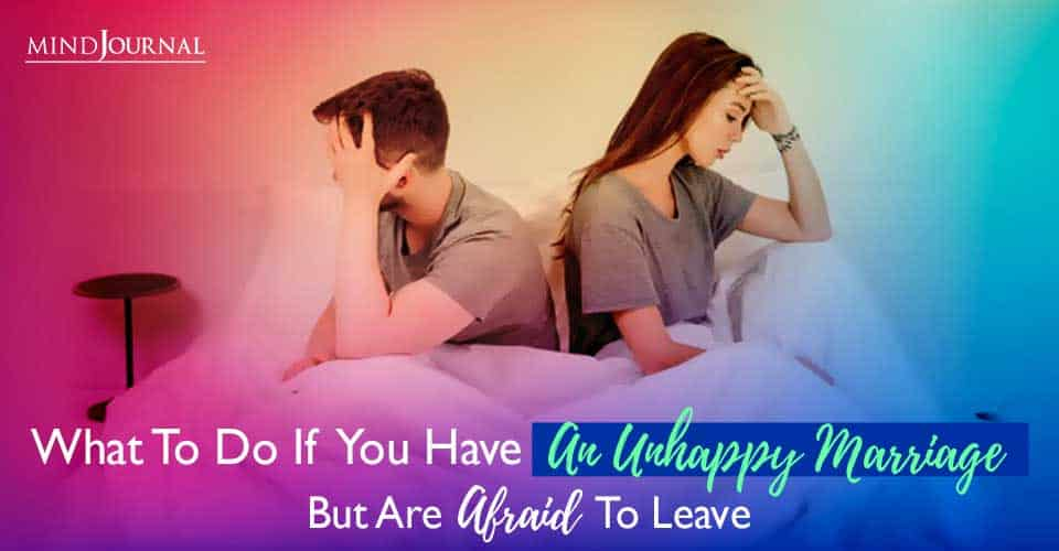 Unhappy Marriage But Afraid To Leave