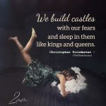 We Build Castles With Our Fears