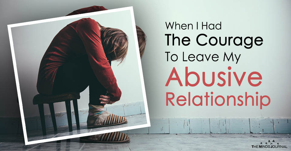 When I Had The Courage To Leave My Abusive Relationship