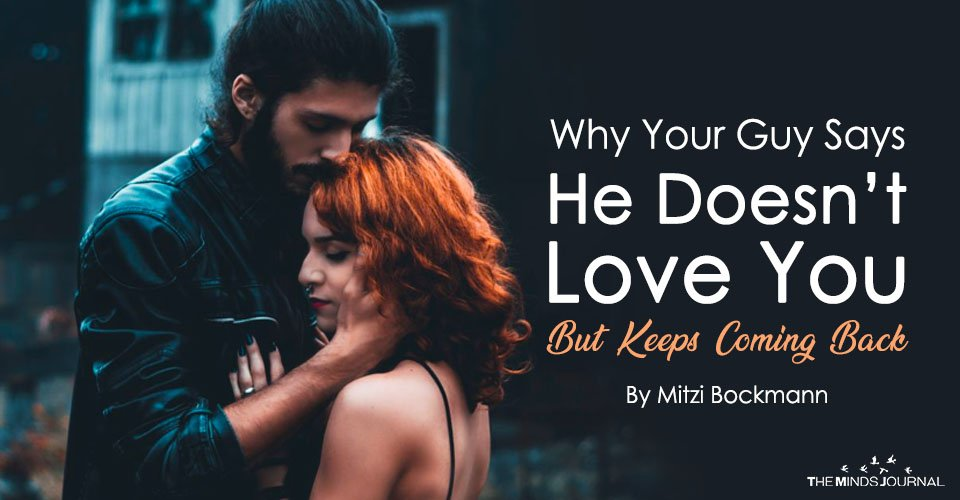 Why Your Guy Says He Doesn't Love You But Keeps Coming Back