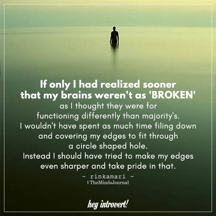 If Only I Had Realized Sooner That My Brains Weren't As 'broken' As I Thought
