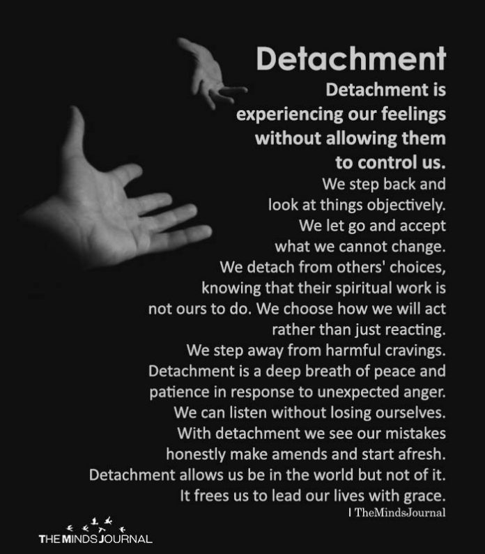 Detachment is experiencing our feelings without allowing them to control us