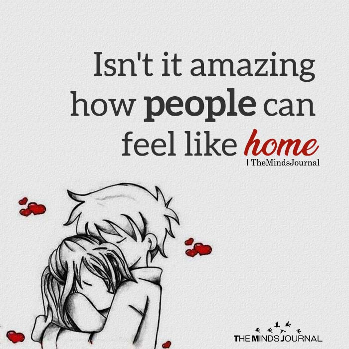 Isn't it amazing how people can feel like home